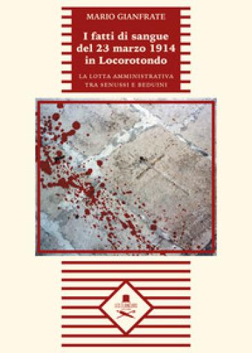 I fatti di sangue del 23 marzo 1914 in Locorotondo. La lotta amministrativa tra senussi e beduini - Mario Gianfrate | Kritjur.org