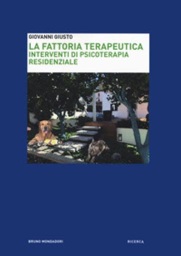 La fattoria terapeutica. Interventi di psicoterapia residenziale - Giovanni Giusto |