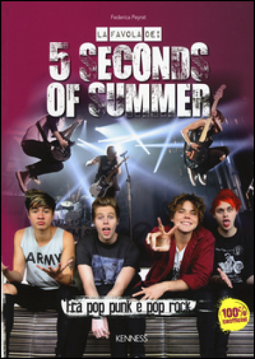 La favola dei 5 Seconds of summer. Fra pop punk e pop rock - Federica Peyrat |