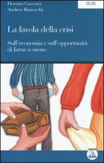 La favola della crisi-Sull'economia e sull'opportunità di farne a meno - Hernan Casciari | Rochesterscifianimecon.com