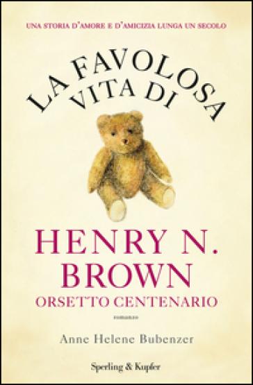 La favolosa vita di Henry N. Brown orsetto centenario. Appuntamento al buio - Anne H. Bubenzer   Kritjur.org