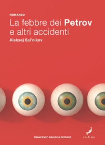La febbre dei Petrov e altri accidenti - Aleksej Salnikov  
