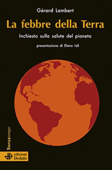 La febbre della terra. Inchiesta sulla salute del pianeta - Gérard Lambert | Thecosgala.com