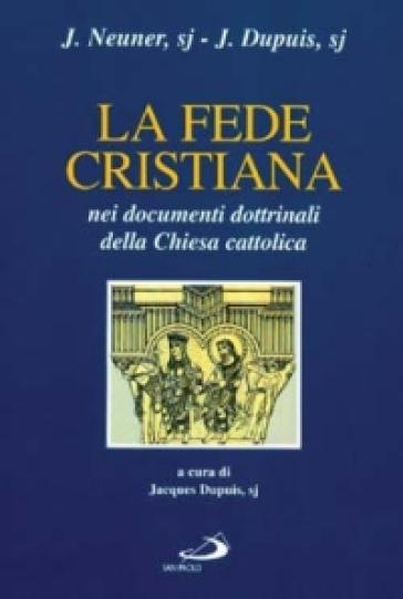 La fede cristiana nei documenti dottrinali della Chiesa cattolica - Josef Neuner  