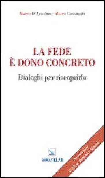 La fede è dono concreto. Dialoghi per riscoprirlo - Marco D'Agostino  