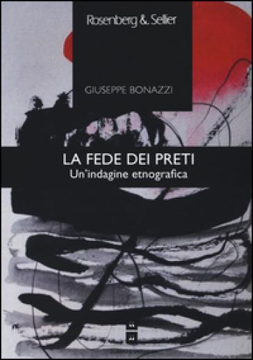 La fede dei preti. Un'indagine etnografica - Giuseppe Bonazzi | Thecosgala.com