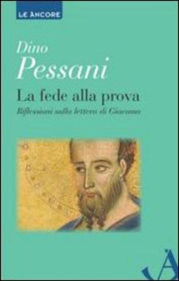 La fede alla prova. Riflessioni sulla lettera di Giacomo - Dino Pessani |