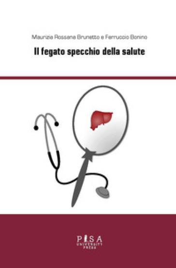 Il fegato specchio della salute - Maurizia R. Brunetto | Rochesterscifianimecon.com