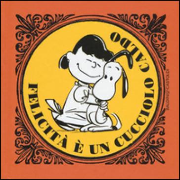 La felicità è... un cucciolo caldo - Charles Monroe Schulz | Rochesterscifianimecon.com