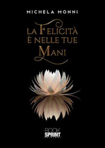 La felicità è nelle tue mani. The happy jewels - Michela Monni |