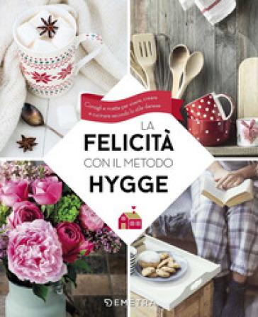La felicità con il metodo Hygge. Consigli e ricette per vivere, creare e cucinare secondo lo stile danese - S. Congregati   Thecosgala.com