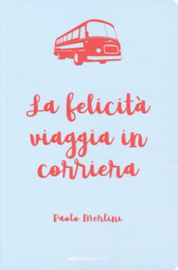 La felicità viaggia in corriera - Paolo Merlini   Jonathanterrington.com