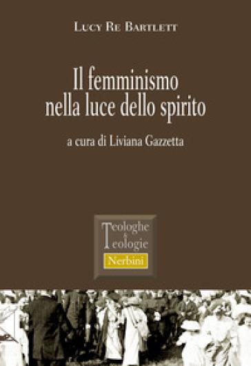 Il femminismo nella luce dello spirito - Lucy Re Bartlett  