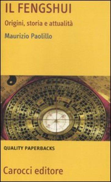 Il fengshui. Origine, storia e attualità - Maurizio Paolillo |