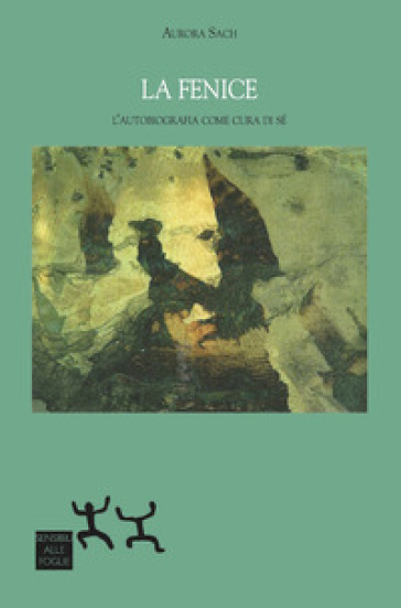 La fenice. L'autobiografia come cura di sé - Aurora Sach   Rochesterscifianimecon.com