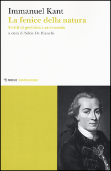 La fenice della natura. Scritti di geofisica e astronomia - Immanuel Kant  