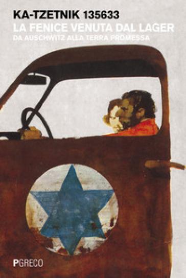 La fenice venuta dal lager. Da Auschwitz alla terra promessa - KA-TZETNIK 135633 | Kritjur.org