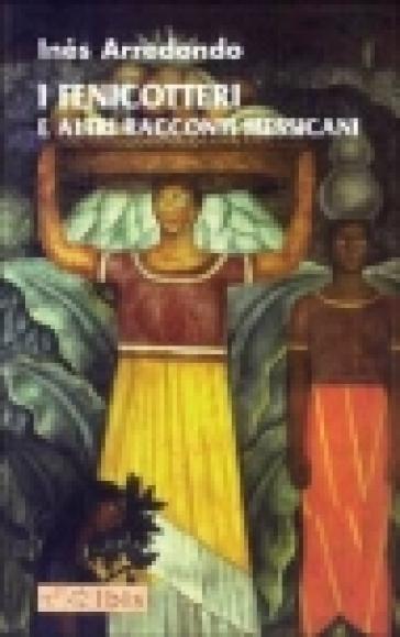 I fenicotteri e altri racconti messicani - Inés Arredondo  