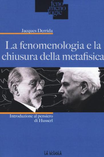 La fenomenologia e la chiusura della metafisica. Introduzione al pensiero di Husserl - Jacques Derrida  