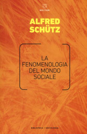 La fenomenologia del mondo sociale - Alfred Schutz pdf epub