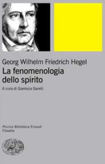 La fenomenologia dello spirito. Sistema della scienza. 1.