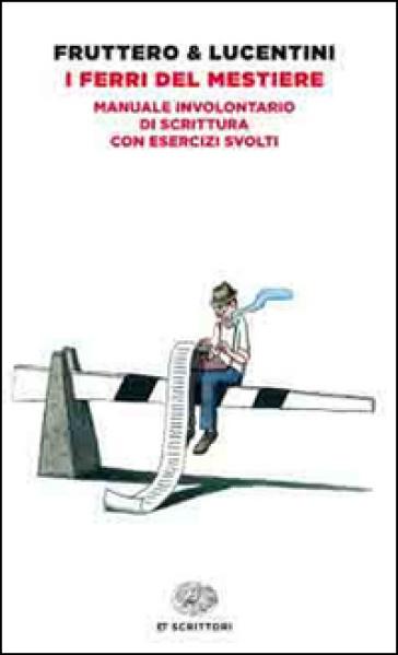 I ferri del mestiere. Manuale involontario di scrittura con esercizi svolti - Carlo Fruttero pdf epub