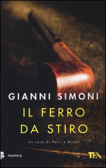Il ferro da stiro. Un caso di Petri e Miceli - Gianni Simoni | Rochesterscifianimecon.com