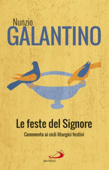 Le feste del Signore. Commenti ai cicli liturgici festivi - Nunzio Galantino | Ericsfund.org