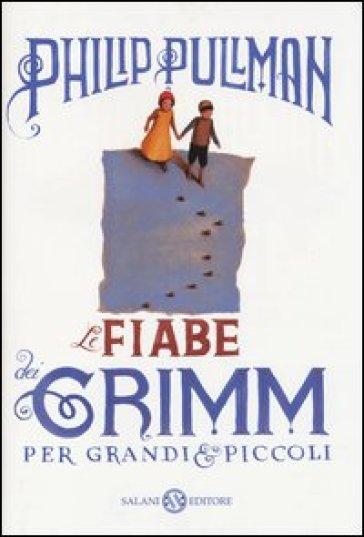 Le fiabe dei Grimm per grandi e piccoli - Philip Pullman  