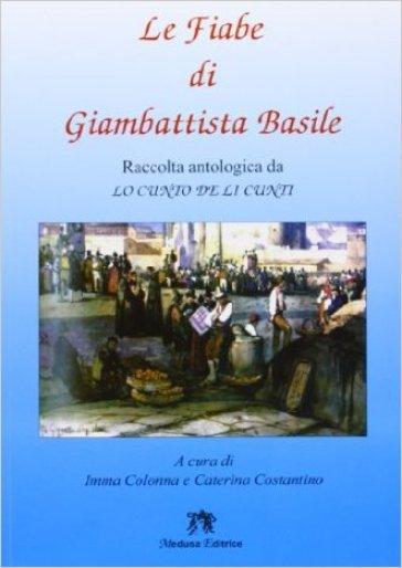 Le fiabe. Raccolta antologica da «Lo cunto de li cunti». Per la Scuola media. Con espansione online - Giambattista Basile |