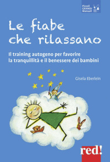 Le fiabe che rilassano. Il training autogeno per favorire la tranquillità e il benessere dei bambini - Gisela Eberlein |