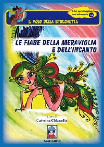 Le fiabe della meraviglia e dell'incanto - Caterina Chiaradia |