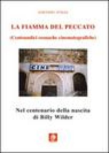 La fiamma del peccato. Centoundici cronache cinematografiche - Gaetano D'Elia | Thecosgala.com