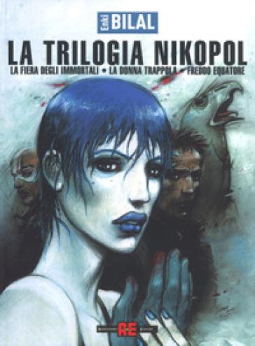 La fiera degli immortali-La donna trappola-Freddo equatore. La trilogia Nikopol - Enki Bilal pdf epub