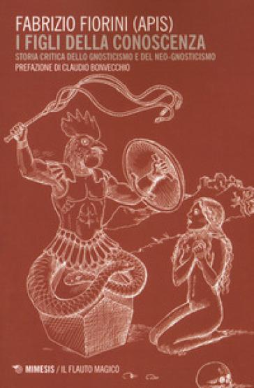 I figli della conoscenza. Storia critica dello gnosticismo e del neo-gnosticismo - Apis | Jonathanterrington.com