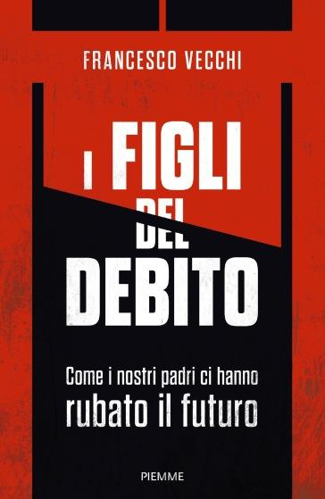 I figli del debito. Come i nostri padri ci hanno rubato il futuro - Francesco Vecchi | Thecosgala.com