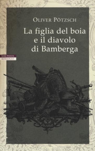 La figlia del boia e il diavolo di Bamberga - Oliver Potzsch | Rochesterscifianimecon.com