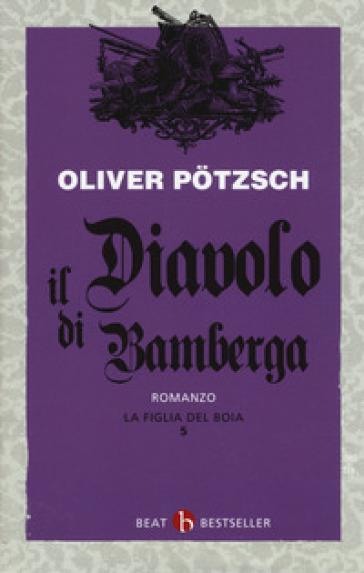 La figlia del boia. Il diavolo di Bamberga. 5. - Oliver Potzsch | Thecosgala.com