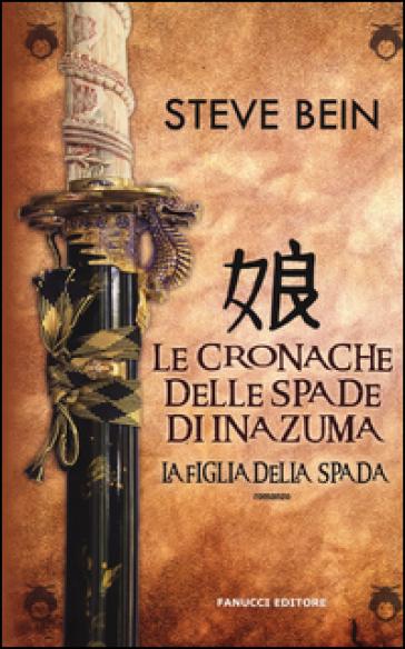 La figlia della spada. Le cronache delle spade di Inazuma - Steve Bein  