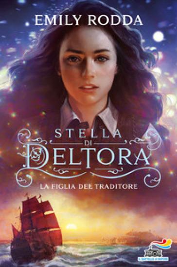 La figlia del traditore. Stella di Deltora - Emily Rodda | Rochesterscifianimecon.com