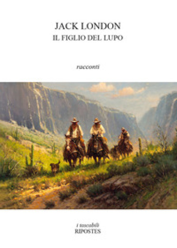 Il figlio del lupo e altri racconti del nord - Jack London |