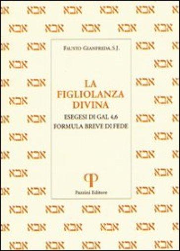 La figliolanza divina. Esegesi di Gal. 4,6. Formula breve di fede - Fausto Gianfreda |