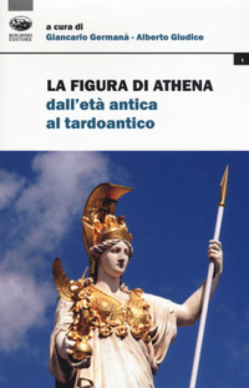 La figura di Athena dall'età antica al tardoantico - G. Germanà |