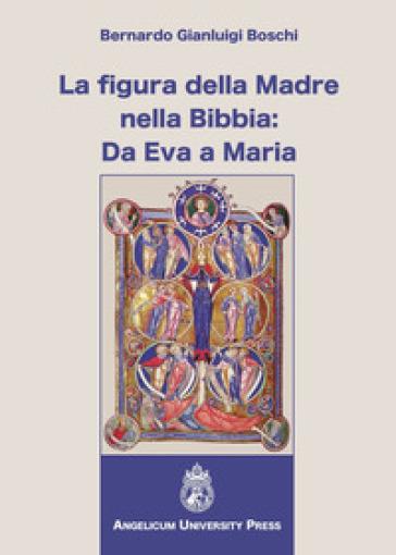 La figura della madre nella Bibbia: da Eva a Maria - Bernardo Gianluigi Boschi  