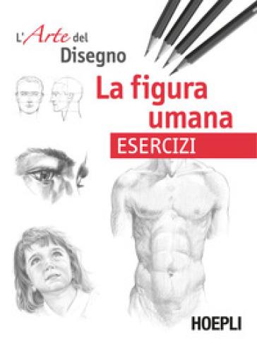 La figura umana. Esercizi. L'arte del disegno - C. Grimaldi | Thecosgala.com