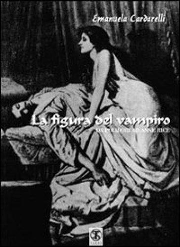 La figura del vampiro. Da Polidori ad Anna Rice - Emanuela Cardarelli | Jonathanterrington.com