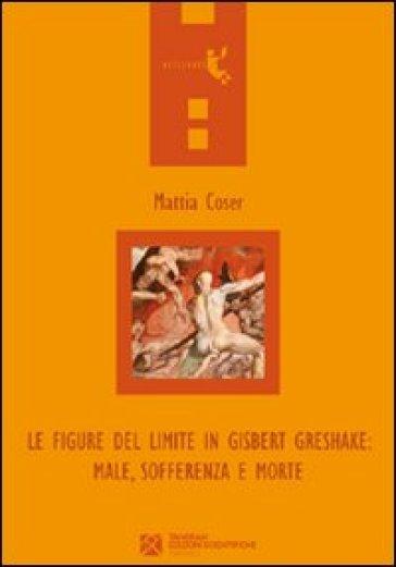 Le figure del limite in Gisbert Greshake. Male, sofferenza e morte - Mattia Coser  