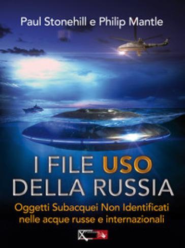 I files USO della Russia. Oggetti subacquei non identificati nelle acque russe e internazionali - Paul Stonehill |