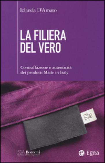 La filiera del vero. Contraffazione e autenticità dei prodotti Made in Italy - Iolanda D'Amato pdf epub