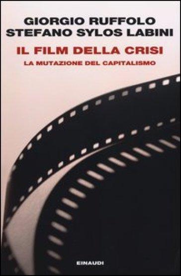 Il film della crisi. La mutazione del capitalismo - Giorgio Ruffolo |